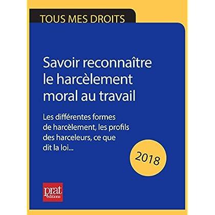 Savoir reconnaître le harcèlement moral au travail 2018: Les différentes formes de harcèlement, les profils des harceleurs, ce que dit la loi…