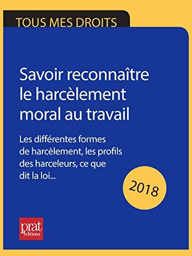 Savoir reconnaître le harcèlement moral au travail 2018: Les différentes formes de harcèlement, les profils des harceleurs, ce que dit la loi… par Marie-José Gava