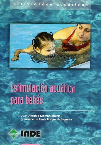 Estimulación acuática para bebés : actividades acuáticas para el primer año de vida por Juan Antonio Moreno Murcia