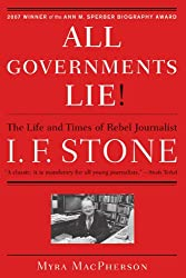 All Governments Lie!: The Life and Times of Rebel Journalist I. F. Stone