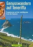 Genusswandern auf Teneriffa: Traumtouren auf der vielfältigsten Insel der Kanaren - Peter Mertz