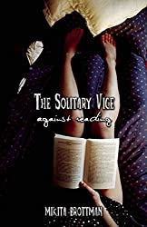 The Solitary Vice: Against Reading (Counterpoint)