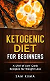 Ketogenic Diet: Ketogenic Diet for Beginners: A Diet of Low Carb Recipes for Weight Loss (Paleo Cookbook of Ketogenic Diet Recipes for Weight Loss that are Anti-Inflammatory 1)