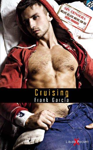 Cruising: Versión extendida sin censura. Incluye realtos nuevos con sus sueños prohibidos. (Colección eBook) por Frank García