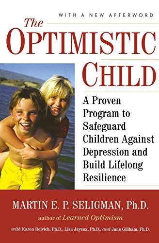 The Optimistic Child: A Proven Program to Safeguard Children Against Depression and Build Lifelong Resilience por Martin E. P. Seligman