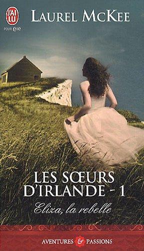 Les Soeurs D'Irlande - 1 - Eliza, La Reb (Aventures Et Passions)