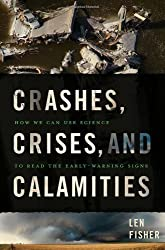 Crashes, Crises, and Calamities: How We Can Use Science to Read the Early-Warning Signs by Len Fisher (2011-03-29)