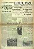 OEUVRE (L') [No 8931] du 16/03/1940 - AU FOND DE LA CUVETTE PAR MARCEL DEAT - LE CHEMIN POUR LA PAIX PASSE PAR ROME AFFIRME LA PRESSE ITALIENNE - LE SENAT ADOPTE PAR 240 VOIX UN ORDRE DU JOUR DE CONFIANCE - SELMA LAGERLOF DANS UN ETAT DESESPERE - LES ETUDIANTS RAMASSEURS DE FERRAILLE