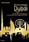 Glitzermetropole Dubai: Diversifizierung und Imagegestaltung einer auf Erdöleinnahmen aufgebauten Wirtschaft - Bettina Müller