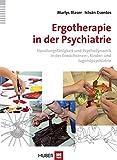 Ergotherapie in der Psychiatrie: Handlungsfähigkeit und Psychodynamik in der Erwachsenen-, Kinder- und Jugendpsychiatrie