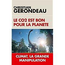 Le CO2 est bon pour la planète : Climat, la grande manipulation