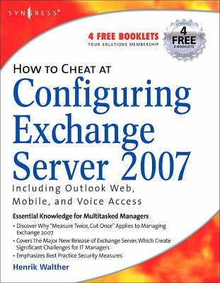 [(How to Cheat at Configuring Exchange Server 2007 : Including Outlook Web, Mobile, and Voice Access)] [By (author) Henrik Walther] published on (April, 2007) par Henrik Walther