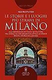 Le storie e i luoghi più strani di Milano. Alla ricerca di dettagli rivelatori, tra indizi da decifrare e inattese scoperte di una storia millenaria