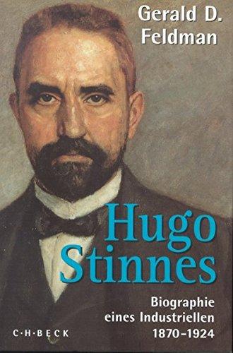 Hugo Stinnes: Biographie eines Industriellen 1870-1924