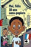 Moi, Félix, Tome 01 - Moi, Félix, 10 ans, sans-papiers