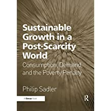Sustainable Growth in a Post-Scarcity World: Consumption, Demand, and the Poverty Penalty