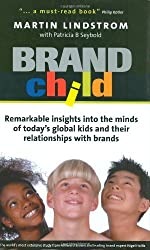 BRANDchild: Insights into the Minds of Today's Global Kids: Understanding Their Relationship with Brands by Martin Lindstrom (2003-03-01)