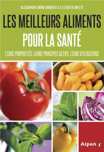 Les Meilleurs aliments pour la santé. Leurs propriétés, leurs principes actifs, leurs utilisations par Alessandra Moro buronzo