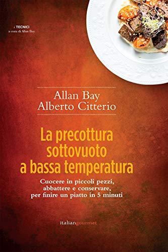 La precottura sottovuoto a bassa temperatura. Cuocere in piccoli pezzi, abbattere e conservare per finire un piatto in 5 minuti