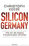 Silicon Germany: Wie wir digitale Transformation schaffen