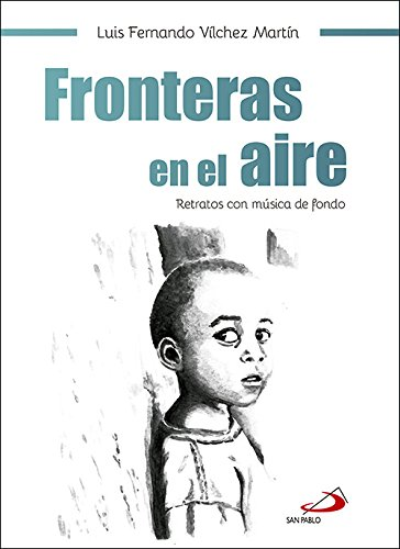 Fronteras en el aire: Retratos con música de fondo por Luis Fernando Vílchez Martín