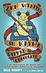Zen Wrapped in Karma Dipped in Chocolate: A Trip Through Death, Sex, Divorce, and Spiritual Celebrity in Search of the True Dharma by Brad Warner (2009-02-10)