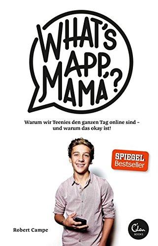 What\'s App, Mama?: Warum wir Teenies den ganzen Tag online sind - und warum das okay ist!