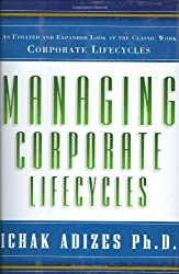 Managing Corporate Lifecycles by Ichak Adizes Ph.D. (2004-08-25)