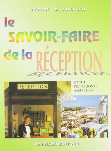 Le savoir faire de la rception. Per gli Ist. Professionali alberghieri. Con CD Audio