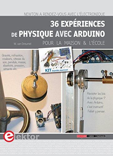 36 expériences de physique avec Arduino pour la maison et l'école: Newton a rendez-vous avec l'électronique. par Willem van Dreumel