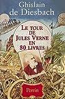 Le Tour de Jules Verne en 80 livres par Diesbach