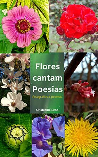 Flores cantam Poesias: fotografias e poemas (Portuguese Edition)
