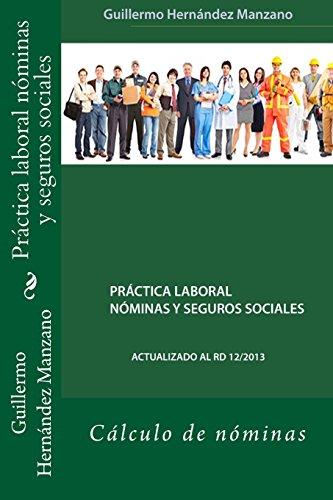 Práctica laboral nóminas y seguros sociales: Cálculo de nóminas por GM Guillermo Hernández Manzano