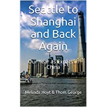 Seattle to Shanghai and Back Again: Our Year as Expats in China (English Edition)