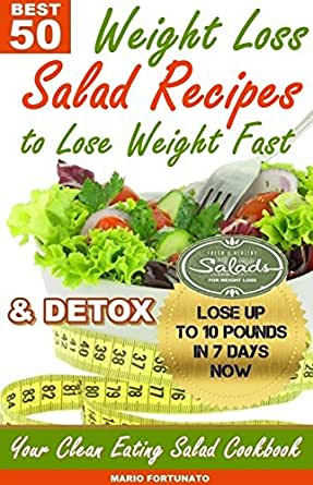 50 Best Weight Loss Salad Recipes To Lose Weight Fast Detox Your Clean Eating Salad Cookbook Ebook Fortunato Mario Amazon In Kindle Store