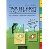 Golf Trouble Shots & Quick Fix Guide: A Practical Guide for Use on the Course