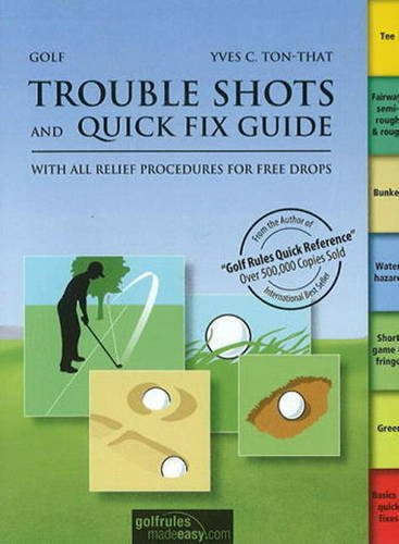 Golf Trouble Shots & Quick Fix Guide: A Practical Guide for Use on the Course por Yves C. Ton-That