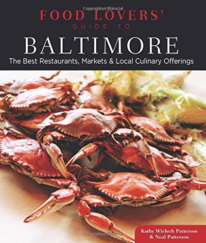 Food Lovers' Guide to? Baltimore: The Best Restaurants, Markets & Local Culinary Offerings by Kathy Patterson (February 05,2013)