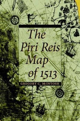 [The Piri Reis Map of 1513] (By: Gregory C. McIntosh) [published: July, 2000]