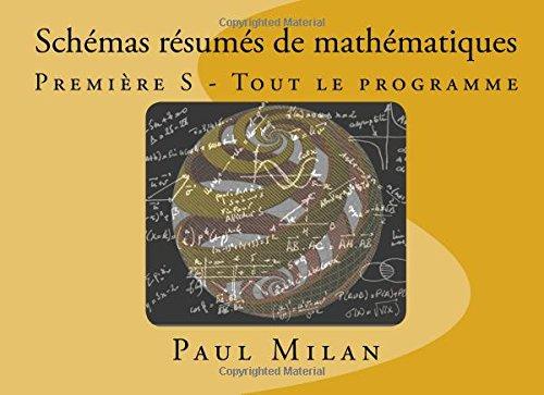 Schémas résumés de mathématiques: Première S - Tout le programme par Paul Milan