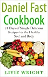Daniel Fast Cookbook: 21 Days Of Simple Delicious Recipes For The Healthy Soul And Body (Daniel Fast Recipes for Weight Loss and Health.)