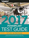 Powerplant Test Guide 2017: Pass your test and know what is essential to become a safe, competent AMT Â  from the most trusted source in aviation training (Fast-Track Test Guides)