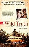 """Wild Truth: Die wahre Geschichte des Aussteiger-Idols aus """"Into the Wild"""" von Carine McCandless"""