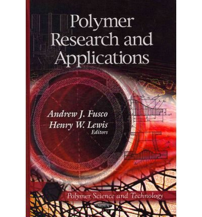 [(Polymer Research & Applications)] [ Edited by Andrew J. Fusco, Edited by Henry W. Lewis ] [August, 2011]