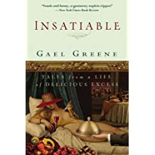 Insatiable: Tales from a Life of Delicious Excess by Gael Greene (2007-04-11)