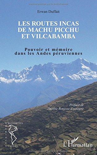 Les routes incas de Machu Picchu et Vilcabamba: Pouvoir et mémoire dans les Andes péruviennes par Erwan Duffait