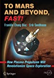 To Mars and Beyond, Fast!: How Plasma Propulsion Will Revolutionize Space Exploration