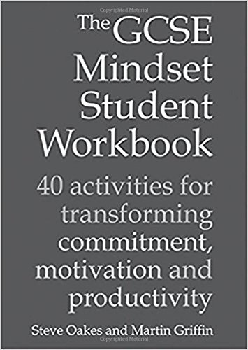 The GCSE Mindset Student Workbook: 40 Activities for Transforming Commitment, Motivation and Productivity