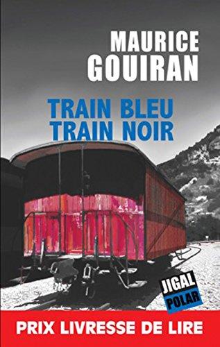 Train bleu train noir: Prix Livresse de lire 2013 (Polar) (French Edition)