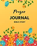 Prayer Journal BIBLE STUDY: Bible Journal for Women and Men, A Guide To Prayer, Praise and Thanks, Your Bible Study Journal